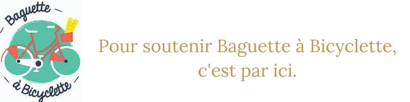 Pour soutenir Baguette à Bicyclette, c'est par ici.